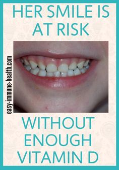 Her smile is at risk without enough Vitamin D. Vitamin D and teeth. Know what you've been missing.   http://www.easy-immune-health.com/Vitamin-D-and-Teeth.html