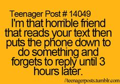 Teenager Posts. This actually just reminded that I need to text someone back...