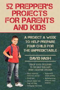 52 Prepper's Projects for Parents and Kids: A Book by David Nash
