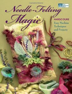 Needle-Felting Magic: Easy Machine Techniques and Projects (That Patchwork Place) by Margo Duke http://www.amazon.com/dp/1564778126/ref=cm_sw_r_pi_dp_Um6zwb1CWF134