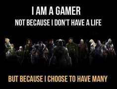 Gamer. True words have been spoken.