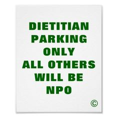 NPO= nothing by mouth - what happens to you when you stay in the hospital. Do you know that some people are NPO greater than 7 days! That's why a Registered Dietitian Nutritionist is watching every person in the hospital to prevent this from happening!