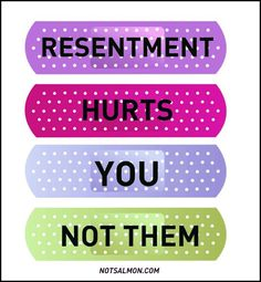 "Resentment is our refusal to forgive, and let the past be in the past. It can fester and fuel anger and a need to be right. We all know we can't control how others behave, but we can control our reactions to them. If we can't forgive, we should then try to ""forget,"" so that we can let the resentment go and let ourselves heal."
