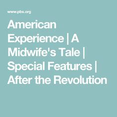 American Experience | A Midwife's Tale | Special Features | After the Revolution