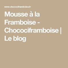 Mousse à la Framboise - Chocociframboise   Le blog