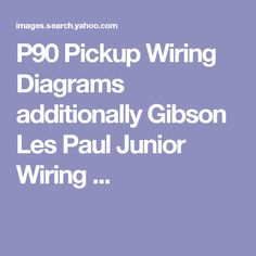 pickup wiring diagram gibson les paul jr gibson p90 pickup wiring