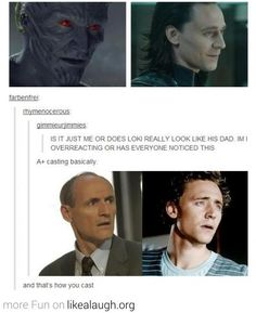 Loki's dad - Marvel genetically engineers their actors <-- pinning for that comment!