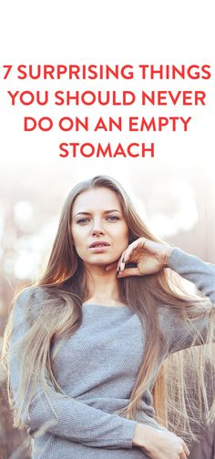 7 Surprising Things You Should Never Do On An Empty Stomach