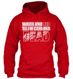 White And Red Til' I'm Cold And Dead #RedWings  Limited Edition Hoodie $10 Discount!
