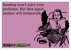 Except for that whole problem of your house being dirty... housework would solve that problem.  But books are more fun!