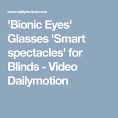 'Bionic Eyes' Glasses 'Smart spectacles' for Blinds - Video Dailymotion