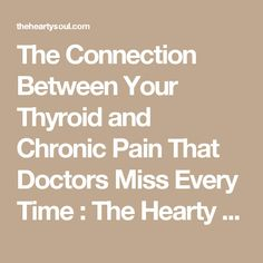 The Connection Between Your Thyroid and Chronic Pain That Doctors Miss Every Time : The Hearty Soul