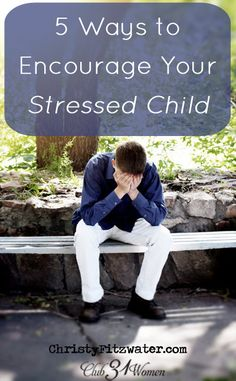 Do you ever get worried for your kids? Wonder how you can help them with their anxiety and stress?   Here are 5 Simple and Effective Ways You Can Encourage your Child!  - Club31Women