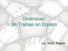 dinamicas trabajo en equipo by Victor Angulo via slideshare