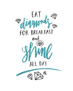 Eat Diamonds Breakfast Shine All Day Poster Prints by planeta444