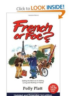 Amazon.com: French or Foe?: Getting the Most Out of Visiting, Living and Working in France (9780964668423): Polly Platt: Books