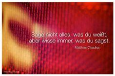 Mein Papa sagt... Sage nicht alles, was du weißt, aber wisse immer, was du sagst. Matthias Claudius Weisheiten und Zitate TÄGLICH NEU auf www.MeinPapasagt.de