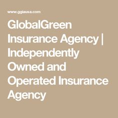 GlobalGreen Insurance Agency | Independently Owned and Operated Insurance Agency