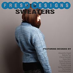 Fresh Designs: Sweaters. Fresh Designs is a series of pattern books by emerging fiber arts designers from all over the world. Edited by Shannon Okey, www.cooperativepress.com