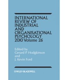 International review of industrial and organizational psychology / edited by Gerard P. Hodgkinson and J. Kevin Ford. -- Chichester [etc.] : John Wiley and Sons, 2010 http://absysnetweb.bbtk.ull.es/cgi-bin/abnetopac01?TITN=487953
