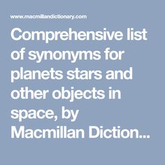 Comprehensive list of synonyms for planets stars and other objects in space, by Macmillan Dictionary and Thesaurus Macmillan Dictionary, Life On Mars, Planets, Objects, Stars, Words, Sterne, Horse, Star