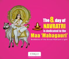 The eight day is dedicated to the Mata Rani or 'Mahagauri' representing calmness and exhibits wisdom.
