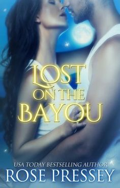 Lost on the Bayou by Rose Pressy | Bayou, BK#1 | Release Date: April 14, 2014 | www.rosepressey.com | Romantic Suspense #Mystery