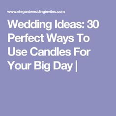 Wedding Ideas: 30 Perfect Ways To Use Candles For Your Big Day |
