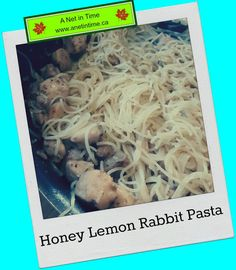 This was a very tasty recipe, tastes good warmed up to.  Honey Lemon Rabbit on Angel Hair Pasta.  Can easilly substitute in chicken, http://www.anetintime.ca/2017/04/recipe-honey-lemon-rabbit-pasta.html