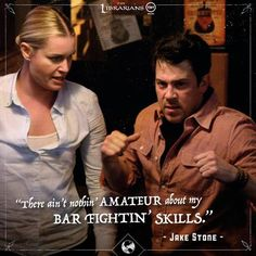 """There ain't nothin' amateur about my bar fightin' skills."" Stone ~ The Librarians"