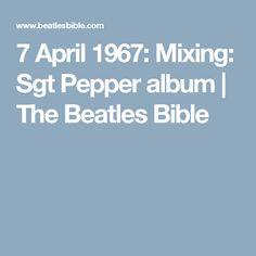 7 April 1967: Mixing: Sgt Pepper album | The Beatles Bible