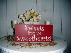 Sweets from the Sweethearts!    Candy Bar, Candy Buffet, wedding cake, ice cream bar, cupcake bar, etc!