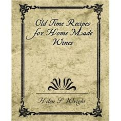 Old Time Recipes for Home Made Wines by Helen Wright