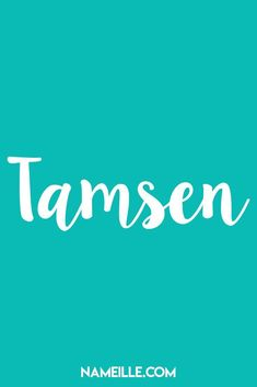 Tamsen I Baby Names You Haven't Heard Of I Nameille.com