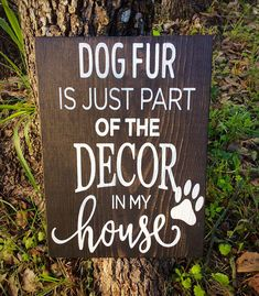 Dog Fur is Just Part of the Decor in my House Dog Decor Dog Sign Wood Sign Dog Lover Pet Sign Funny Dog Gift In this House Dog Art - Funny Dog Quotes - Funny Dog Signs, Dog Quotes Funny, Dog Sayings, Dog Memes, Slate Signs, Wood Signs, Diy Signs, Pallet Signs, Dog Crafts