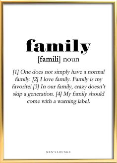 A funny Family Definition as a poster. Can be bought from Men's Lounges webshop, which is linked in the profile. Go visit it to check out our other cool posters and more! #Family #Poster #Decor #Interior design #Frame #Men #Gift What Is Love Definition, Father Definition, Family Definition, Family Humor, Funny Family, Words Quotes, Sayings, One Does Not Simply, Godly Man