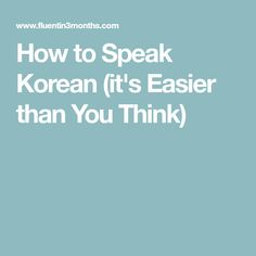 How to Speak Korean (it's Easier than You Think)