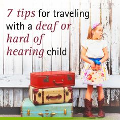Tips for traveling with a deaf child with hearing loss