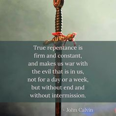 Calvin: true repentance is firm & constant, & makes us at war...