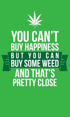 Happiness.....weed....