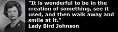 Quote by Lady Bird Johnson, Former First Lady