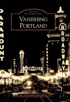 Vanishing Portland by Ray Bottenberg, Jeanna Botktenberg