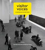 Visitor Voices in Museum Exhibitions Kathleen McLean and Wendy Pollock, editors ASTC, 2007