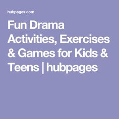 Fun Drama Activities, Exercises & Games for Kids & Teens | hubpages
