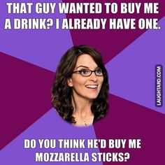 That guy wanted to buy me a drink  #funny #haha #lol #laughtard #funnypics #mozzerellasticks #drink #bar #tinafey