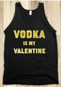 Gifts For Her To Celebrate Anti Valentines Day Vodka Is My Valentine Tank