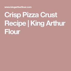 Crisp Pizza Crust Recipe | King Arthur Flour