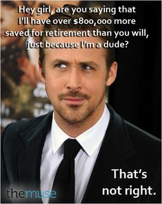 Hey girl, Ryan Gosling wants you to have equal pay. You don't need to ask me twice!