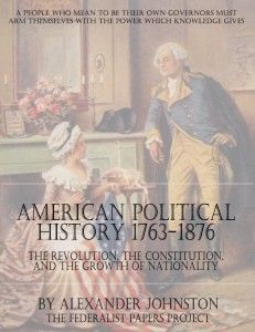 American Political History 1763 – 1876 – Volume One Link to Volume Two