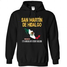 SAN MARTIN DE HIDALGO-- Its Where My Story Begins! - #tshirt frases #victoria secret sweatshirt. ORDER HERE => https://www.sunfrog.com/No-Category/SAN-MARTIN-DE-HIDALGO--Its-Where-My-Story-Begins-7246-Black-53009810-Hoodie.html?68278